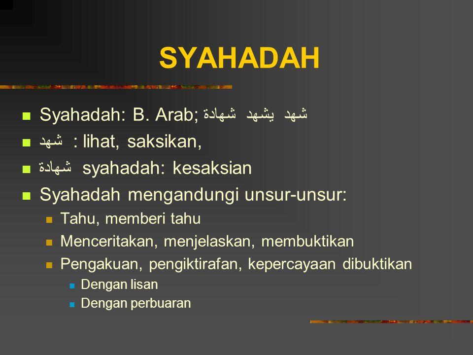 SYAHADAH Syahadah: B. Arab; شهد يشهد شهادة شهد : lihat, saksikan, شهادة syahadah: kesaksian Syahadah mengandungi unsur-unsur: Tahu, memberi tahu Mence