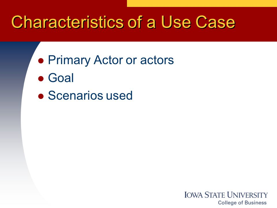 Characteristics of a Use Case Primary Actor or actors Goal Scenarios used