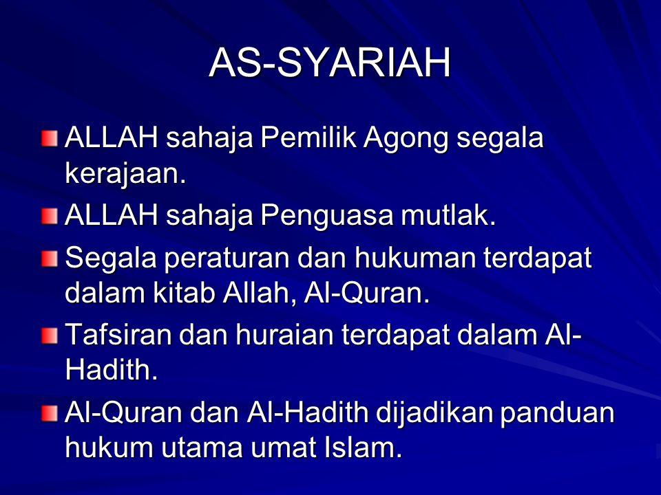 AS-SYARIAH ALLAH sahaja Pemilik Agong segala kerajaan. ALLAH sahaja Penguasa mutlak. Segala peraturan dan hukuman terdapat dalam kitab Allah, Al-Quran