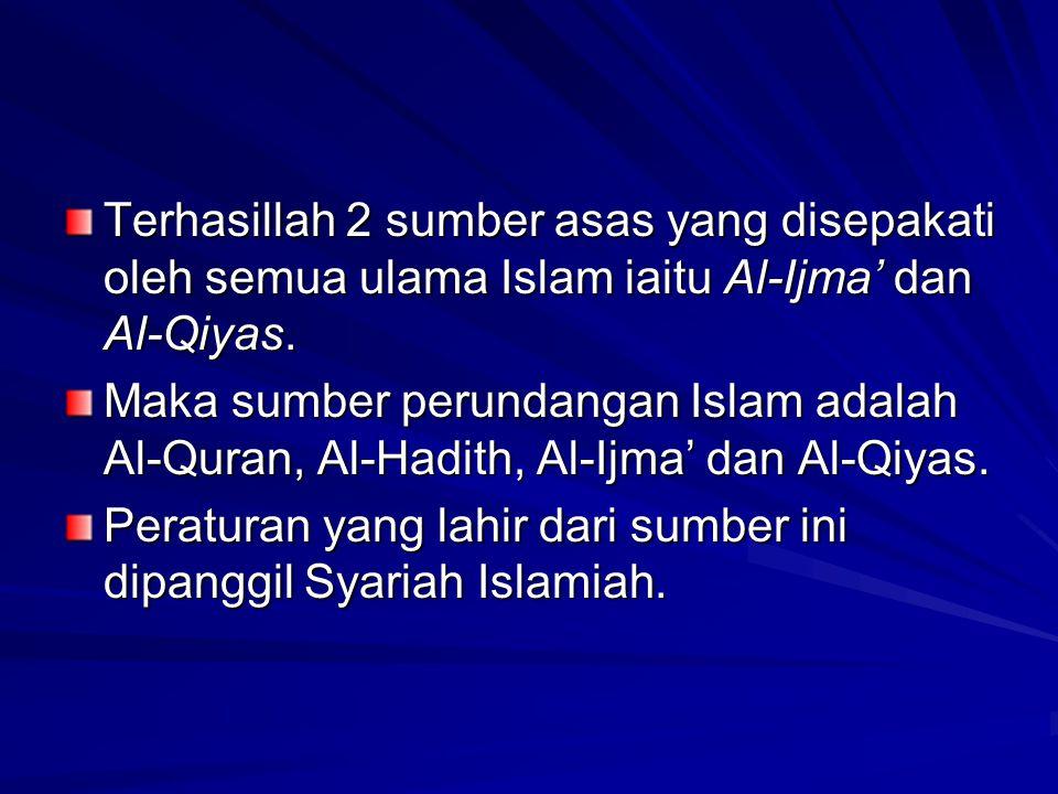 Terhasillah 2 sumber asas yang disepakati oleh semua ulama Islam iaitu Al-Ijma' dan Al-Qiyas. Maka sumber perundangan Islam adalah Al-Quran, Al-Hadith