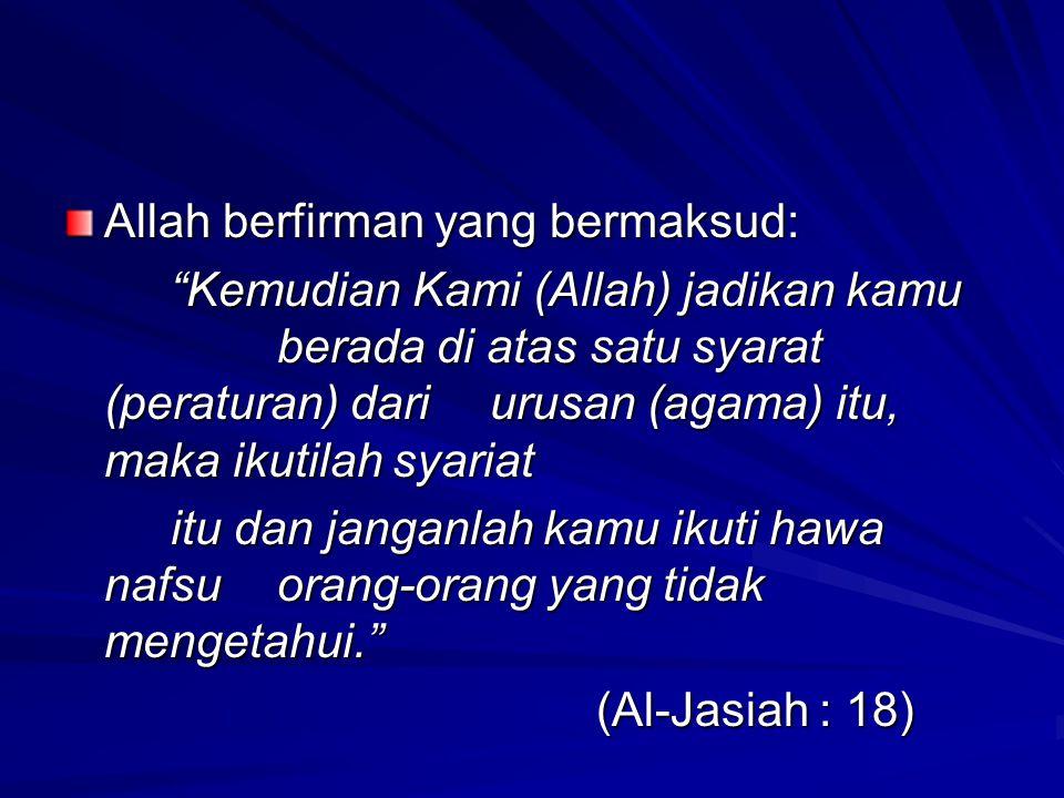 """Allah berfirman yang bermaksud: """"Kemudian Kami (Allah) jadikan kamu berada di atas satu syarat (peraturan) dari urusan (agama) itu, maka ikutilah syar"""