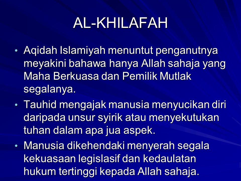 AL-KHILAFAH Aqidah Islamiyah menuntut penganutnya meyakini bahawa hanya Allah sahaja yang Maha Berkuasa dan Pemilik Mutlak segalanya. Aqidah Islamiyah