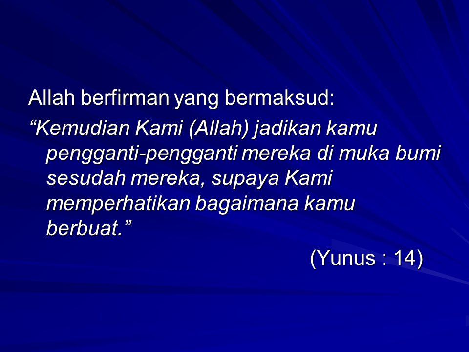 """Allah berfirman yang bermaksud: """"Kemudian Kami (Allah) jadikan kamu pengganti-pengganti mereka di muka bumi sesudah mereka, supaya Kami memperhatikan"""