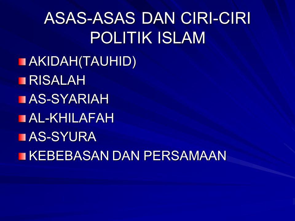 ASAS-ASAS DAN CIRI-CIRI POLITIK ISLAM AKIDAH(TAUHID)RISALAHAS-SYARIAHAL-KHILAFAHAS-SYURA KEBEBASAN DAN PERSAMAAN