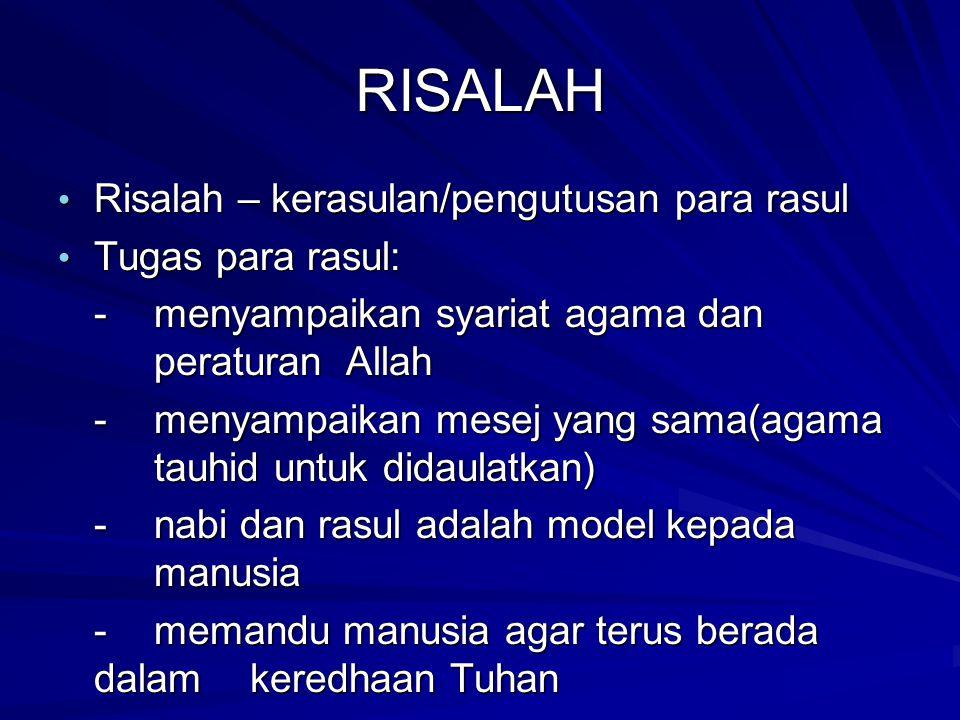 RISALAH Risalah – kerasulan/pengutusan para rasul Risalah – kerasulan/pengutusan para rasul Tugas para rasul: Tugas para rasul: -menyampaikan syariat