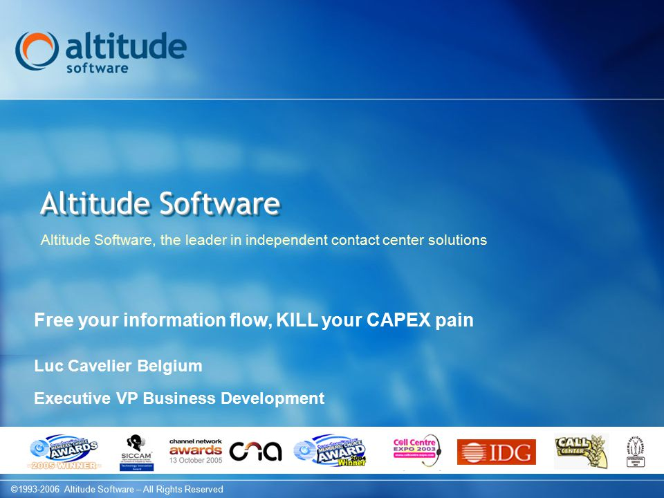 2 ©1993-2006 Altitude Software – All Rights Reserved General Statement We all need to provide better Customer Services in-house or Outsourced Integrating back office and Customer Services = Massive $ All of this needs to work independently of infrastructure and geography.