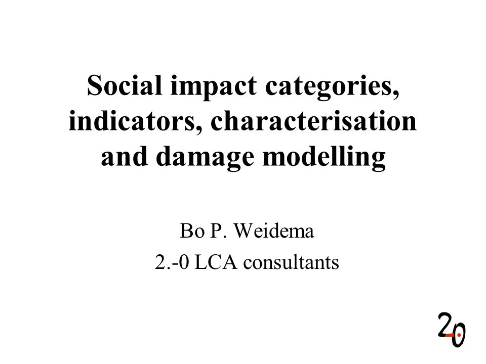 Social impact categories, indicators, characterisation and damage modelling Bo P.