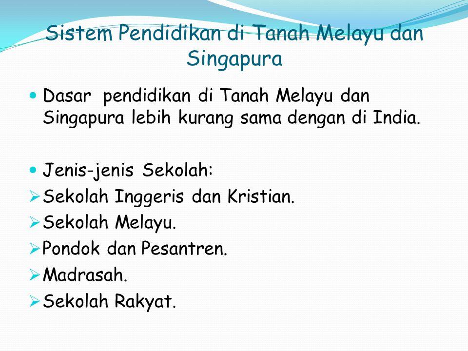 Sistem Pendidikan di Tanah Melayu dan Singapura Dasar pendidikan di Tanah Melayu dan Singapura lebih kurang sama dengan di India.
