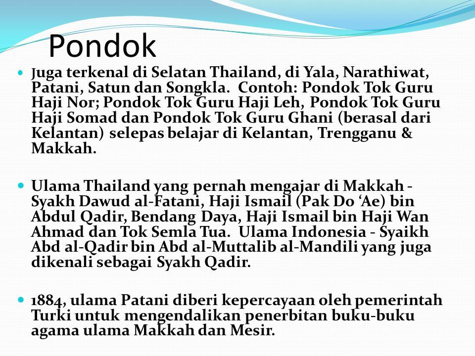 Pondok J uga terkenal di Selatan Thailand, di Yala, Narathiwat, Patani, Satun dan Songkla.