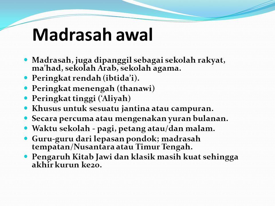 Madrasah awal Madrasah, juga dipanggil sebagai sekolah rakyat, ma'had, sekolah Arab, sekolah agama.