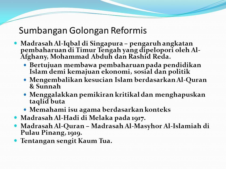 Sumbangan Golongan Reformis Madrasah Al-Iqbal di Singapura – pengaruh angkatan pembaharuan di Timur Tengah yang dipelopori oleh Al- Afghany, Mohammad Abduh dan Rashid Reda.