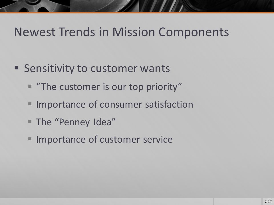 "2-17 Newest Trends in Mission Components  Sensitivity to customer wants  ""The customer is our top priority""  Importance of consumer satisfaction "
