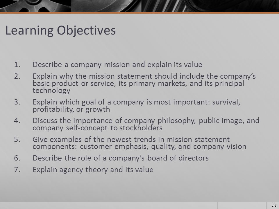2-3 Learning Objectives 1.Describe a company mission and explain its value 2.Explain why the mission statement should include the company's basic prod