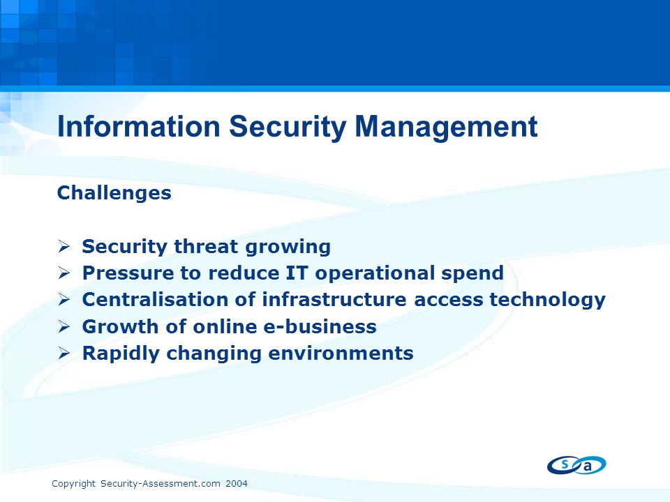 Copyright Security-Assessment.com 2004 Information Security Management Challenges  Security threat growing  Pressure to reduce IT operational spend