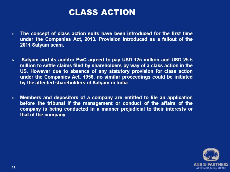 CLASS ACTION  The concept of class action suits have been introduced for the first time under the Companies Act, 2013.