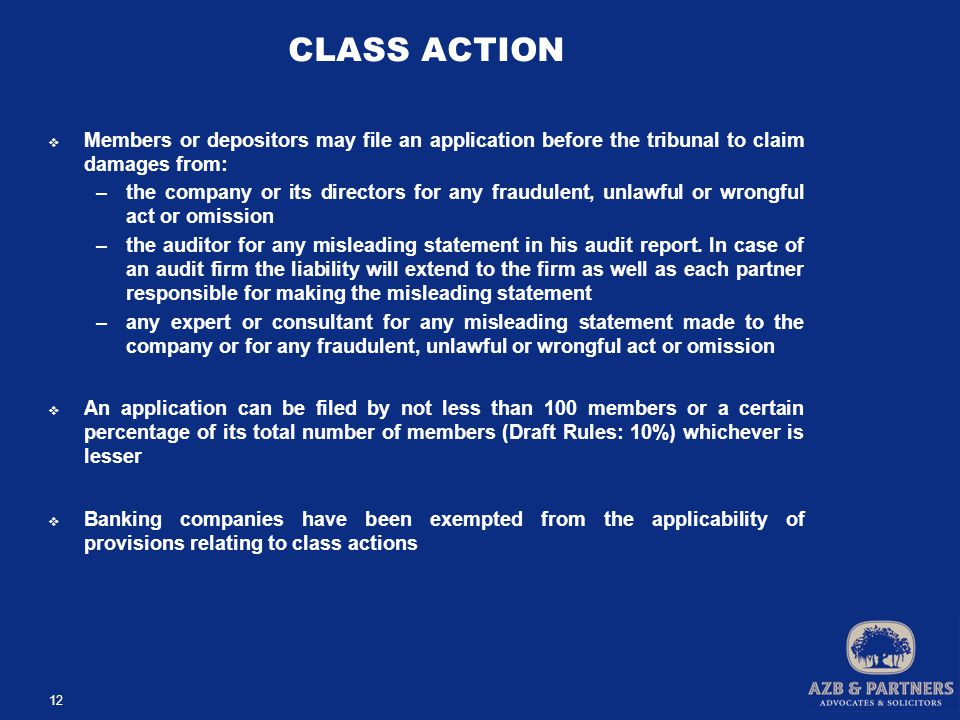 CLASS ACTION  Members or depositors may file an application before the tribunal to claim damages from: –the company or its directors for any fraudulent, unlawful or wrongful act or omission –the auditor for any misleading statement in his audit report.