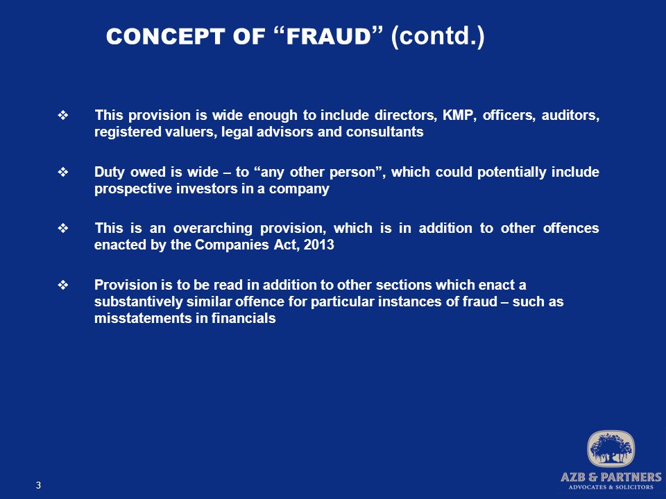 CONTRAST AGAINST IPC PROVISIONS  Most provisions in the IPC as regards criminal breach of trust and cheating contain a maximum 3 to 7 year jail term; fraud under the new Act carries a maximum 10 year jail term  Intent v.