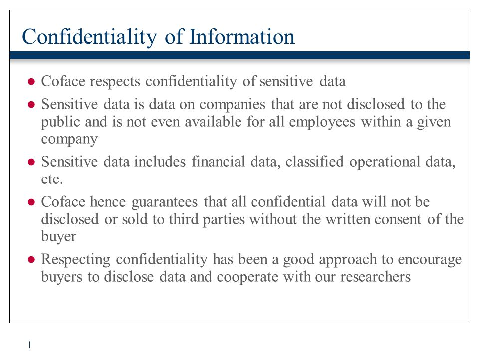 Confidentiality of Information ●Coface respects confidentiality of sensitive data ●Sensitive data is data on companies that are not disclosed to the p