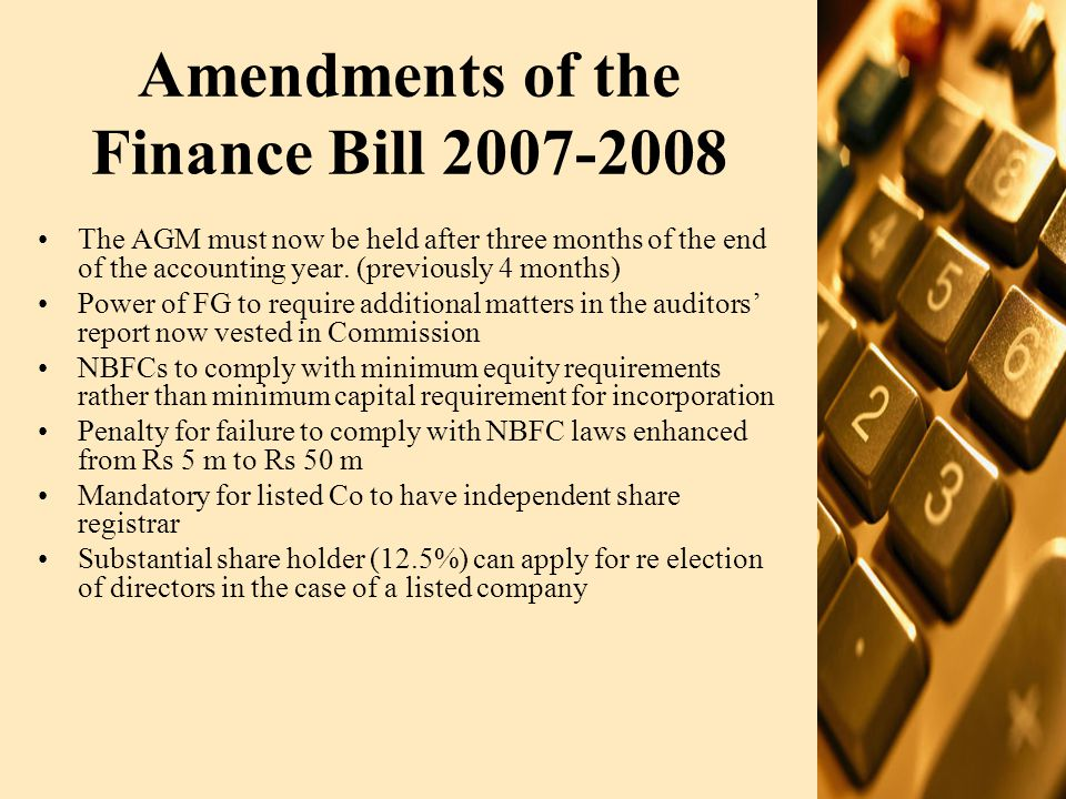 Amendments of the Finance Bill 2007-2008 The AGM must now be held after three months of the end of the accounting year. (previously 4 months) Power of