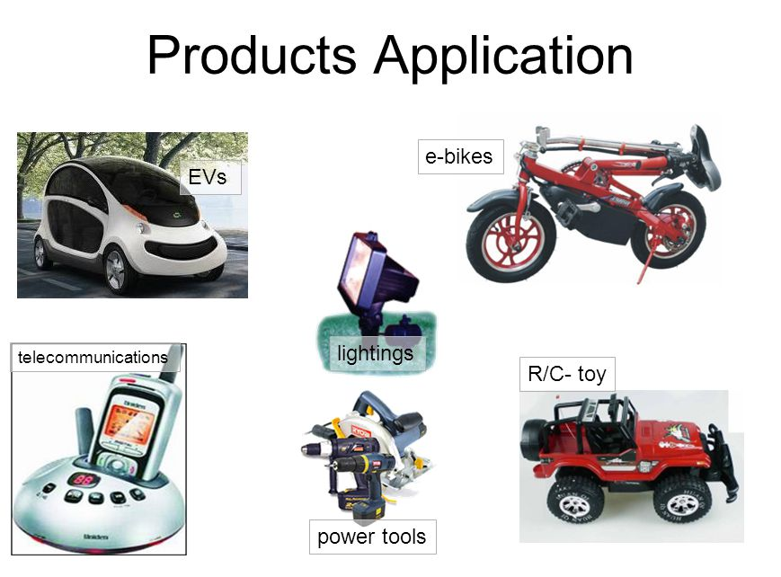 Products Application lightings telecommunications power tools e-bikes EVs R/C- toy