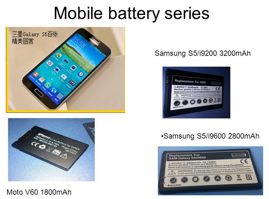 Mobile battery series Samsung S5/i9200 3200mAh Samsung S5/i9600 2800mAh Moto V60 1800mAh