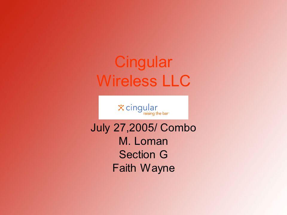 Cingular Wireless LLC July 27,2005/ Combo M. Loman Section G Faith Wayne