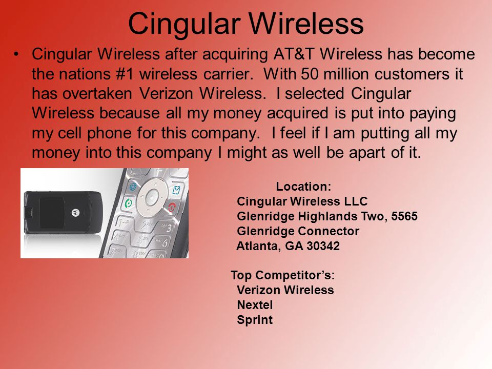 Cingular Wireless Cingular Wireless after acquiring AT&T Wireless has become the nations #1 wireless carrier.