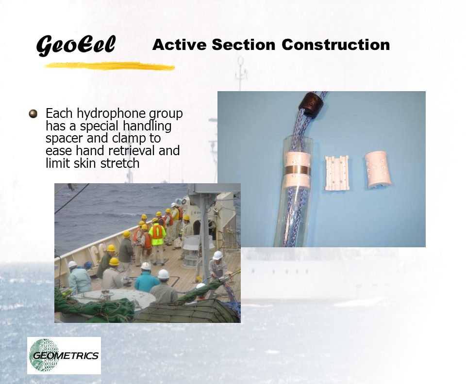 GeoEel Active Section Construction Each hydrophone group has a special handling spacer and clamp to ease hand retrieval and limit skin stretch