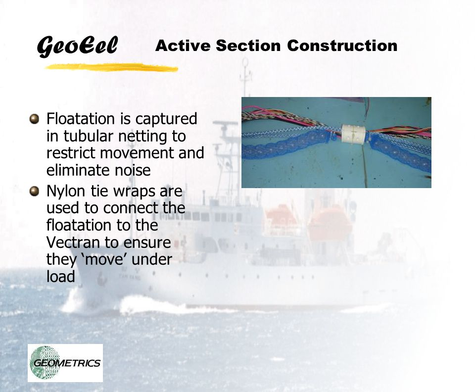 GeoEel Active Section Construction Floatation is captured in tubular netting to restrict movement and eliminate noise Nylon tie wraps are used to conn