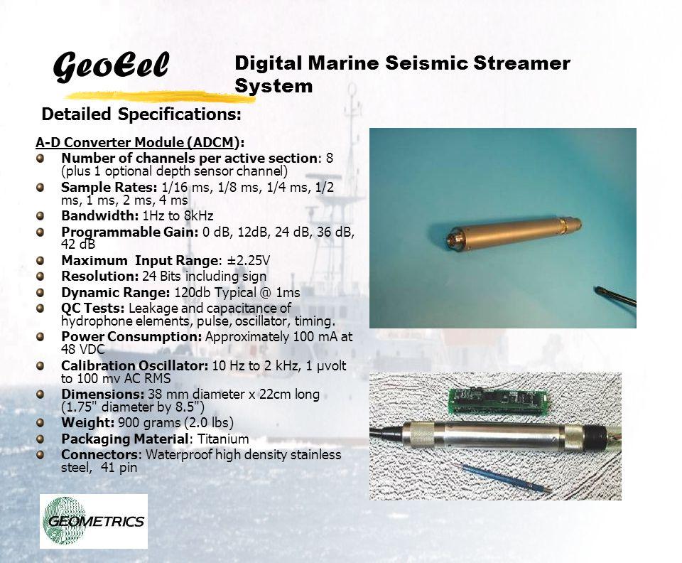 GeoEel A-D Converter Module (ADCM): Number of channels per active section: 8 (plus 1 optional depth sensor channel) Sample Rates: 1/16 ms, 1/8 ms, 1/4