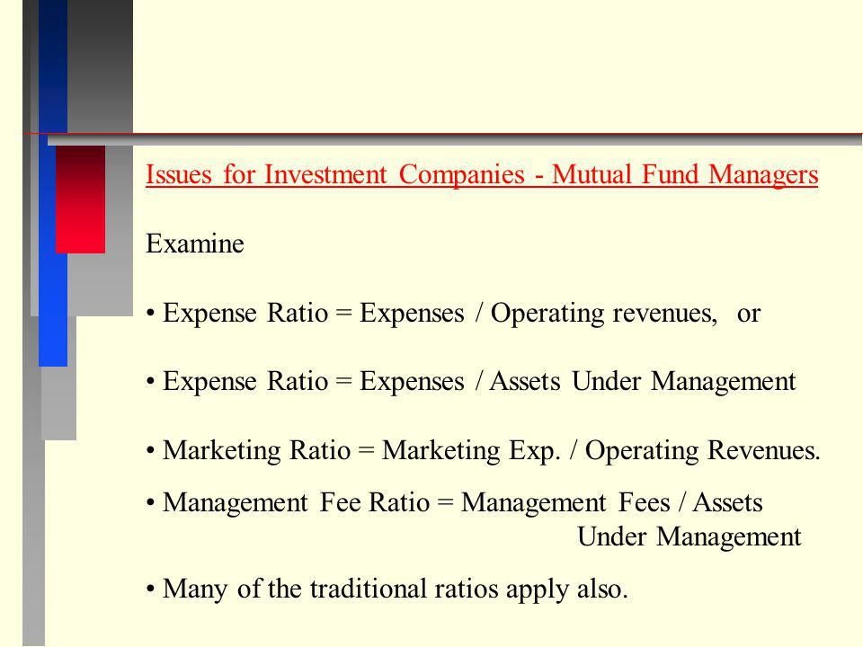 Issues for Investment Companies - Mutual Fund Managers Examine Expense Ratio = Expenses / Operating revenues, or Expense Ratio = Expenses / Assets Und