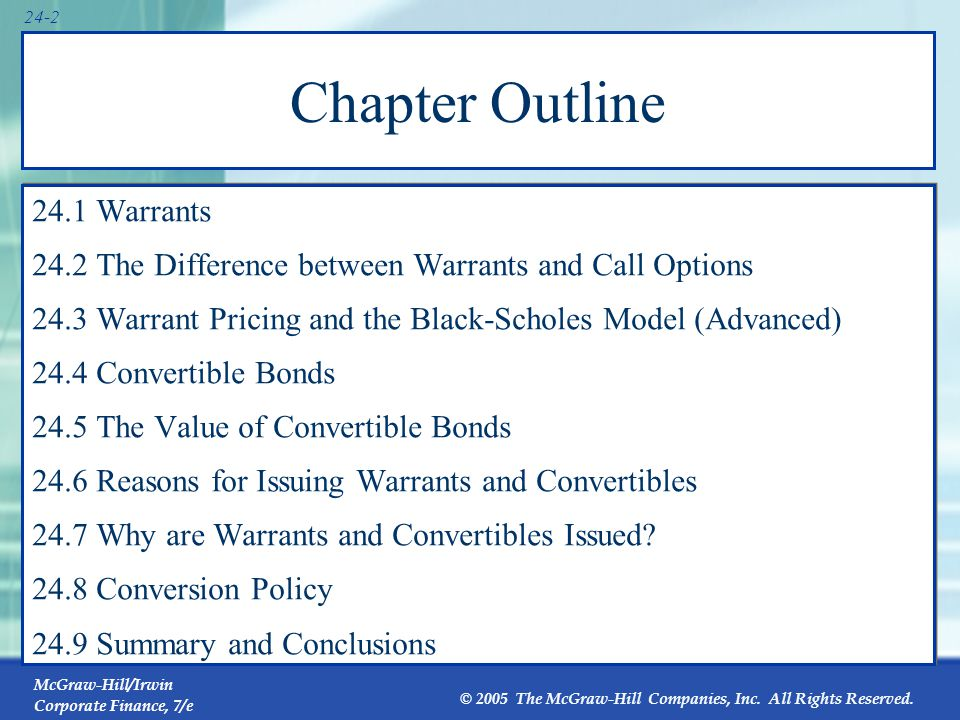 McGraw-Hill/Irwin Corporate Finance, 7/e © 2005 The McGraw-Hill Companies, Inc. All Rights Reserved. 24-2 Chapter Outline 24.1 Warrants 24.2 The Diffe
