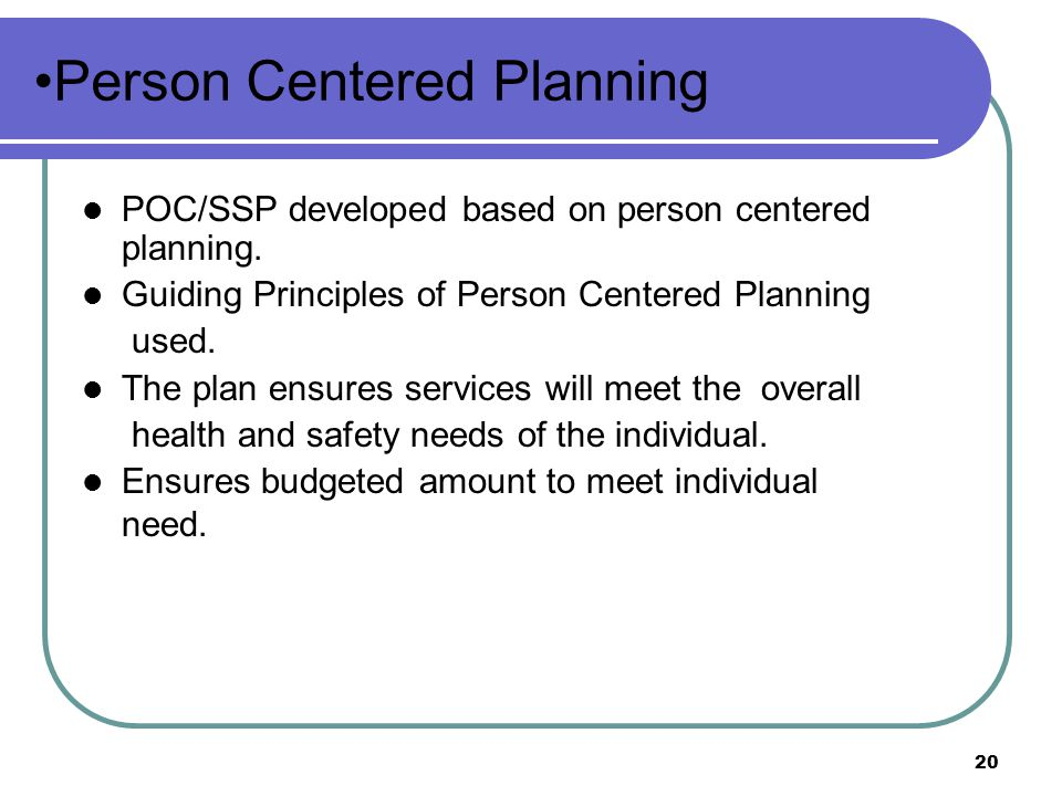 20 Person Centered Planning POC/SSP developed based on person centered planning.
