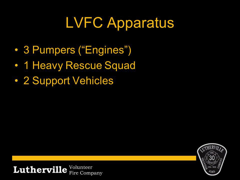 LVFC Apparatus 3 Pumpers ( Engines ) 1 Heavy Rescue Squad 2 Support Vehicles