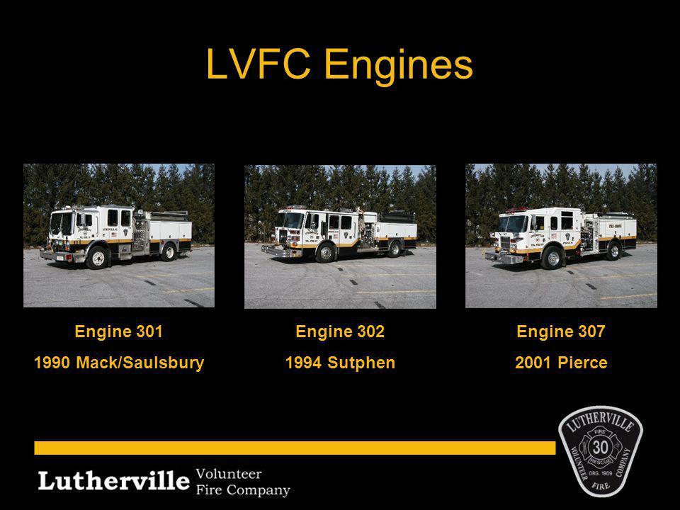 LVFC Engines Engine 301 1990 Mack/Saulsbury Engine 302 1994 Sutphen Engine 307 2001 Pierce