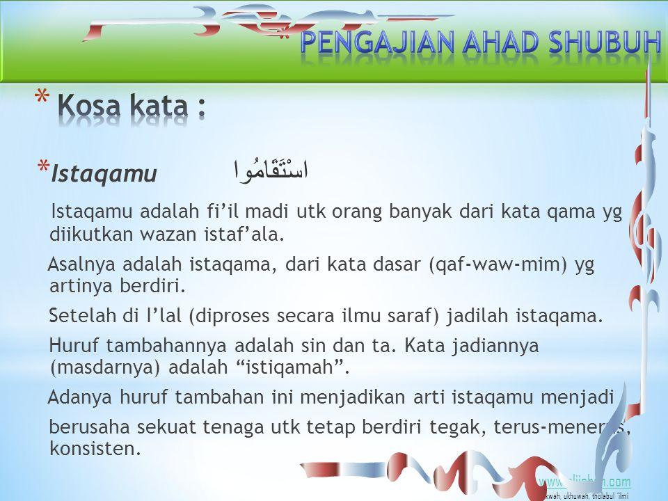 * Istaqamu اسْتَقَامُوا Istaqamu adalah fi'il madi utk orang banyak dari kata qama yg diikutkan wazan istaf'ala.