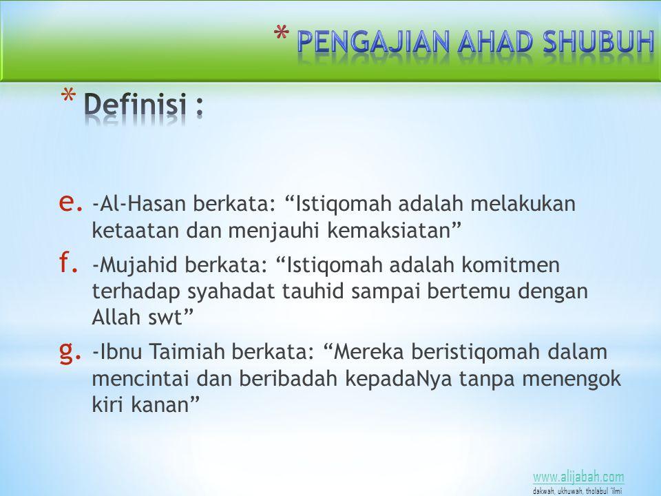 e. -Al-Hasan berkata: Istiqomah adalah melakukan ketaatan dan menjauhi kemaksiatan f.