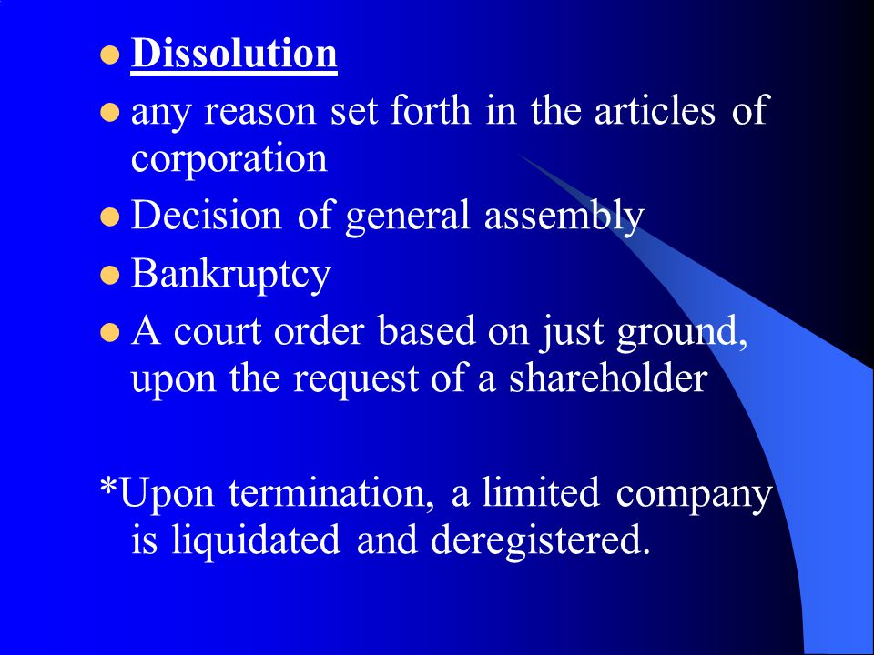 Dissolution any reason set forth in the articles of corporation Decision of general assembly Bankruptcy A court order based on just ground, upon the r