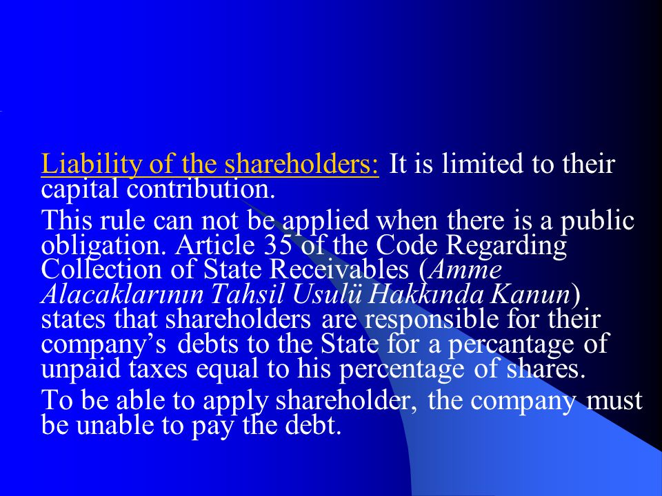 Liability of the shareholders: It is limited to their capital contribution. This rule can not be applied when there is a public obligation. Article 35