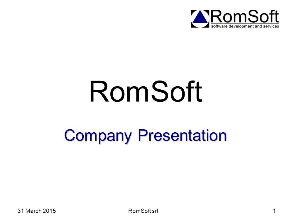 31 March 2015RomSoft srl1 RomSoft Company Presentation