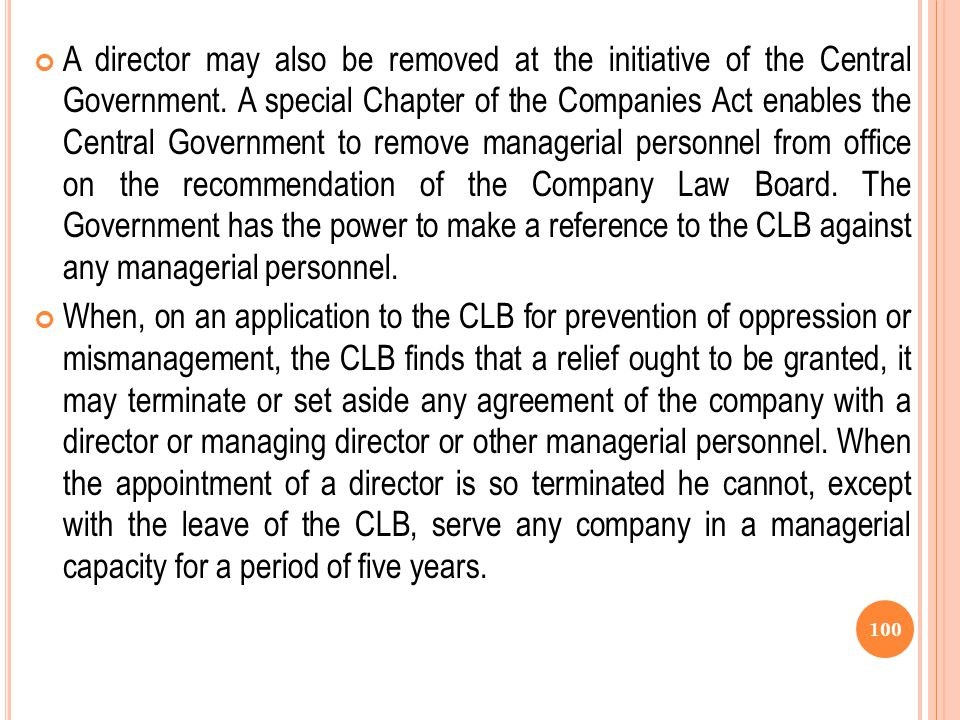 REMOVAL The removal of a director can be done (1) by share holder, (2) by the Union Government and (3) by the Company Law Board. Section-284 provides