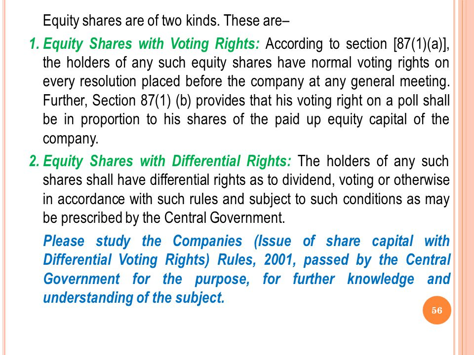 Equity Shares According to Section 85(2), 'Equity shares' means those shares which are not preference shares'. These shares carry the right to receive