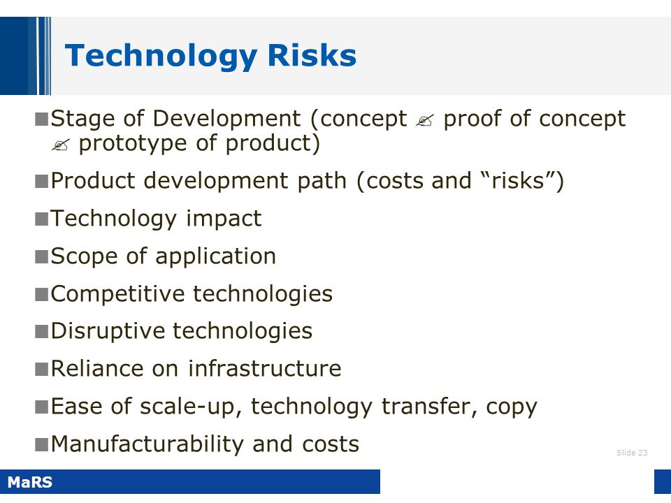 "Slide 23 MaRS Technology Risks Stage of Development (concept  proof of concept  prototype of product) Product development path (costs and ""risks"") T"
