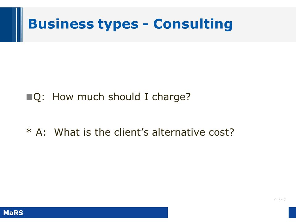 Slide 8 MaRS Business types: Service You provide a service to existing businesses