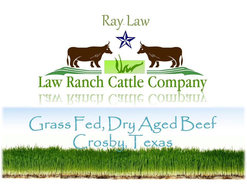 Grass Fed, Dry Aged Beef Crosby, Texas Ray Law