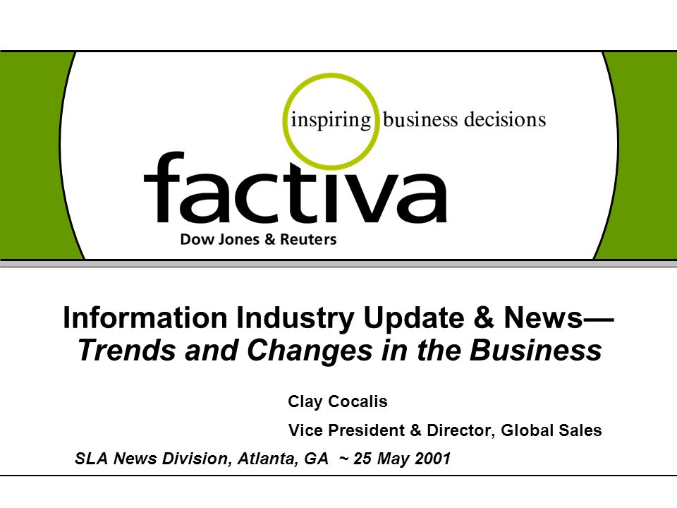 Information Industry Update & News— Trends and Changes in the Business Clay Cocalis Vice President & Director, Global Sales SLA News Division, Atlanta