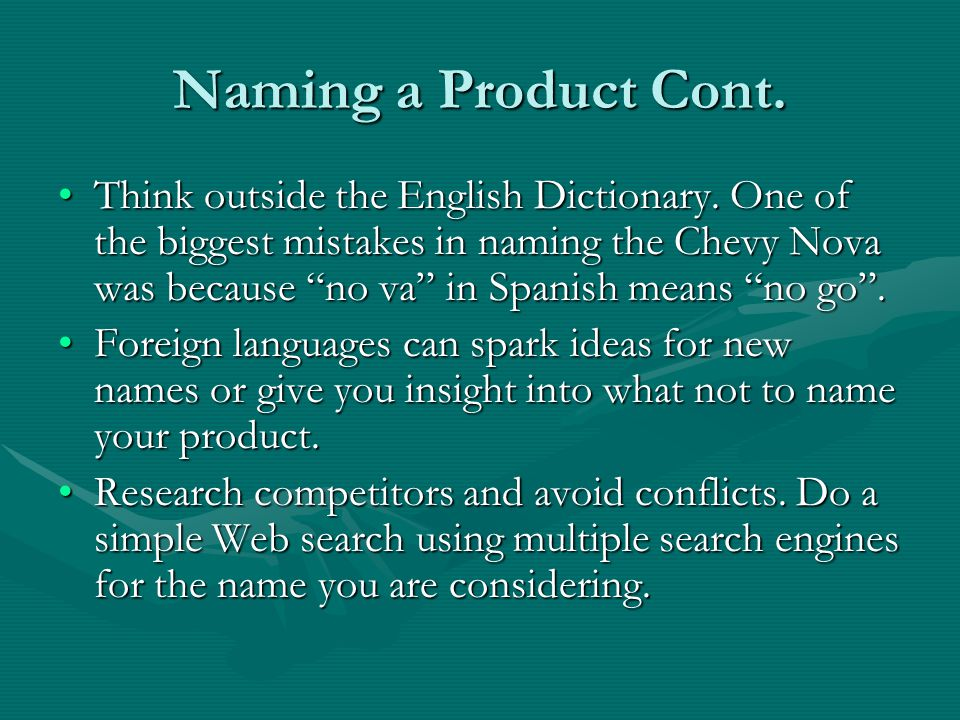 Naming a Product Cont. Think outside the English Dictionary.