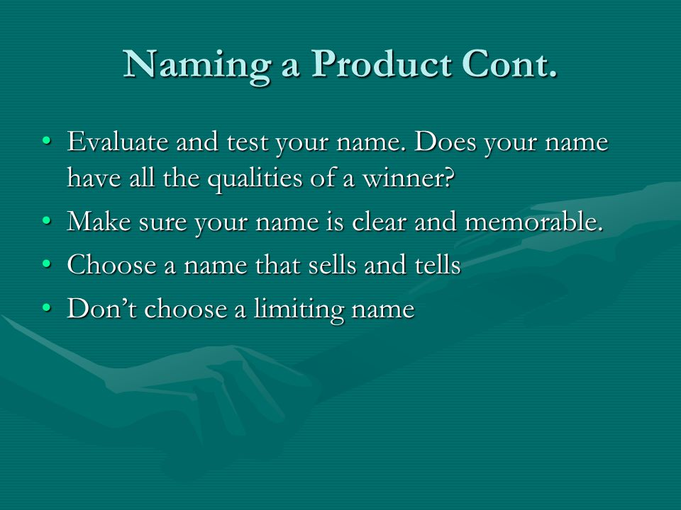 Naming a Product Cont. Evaluate and test your name.