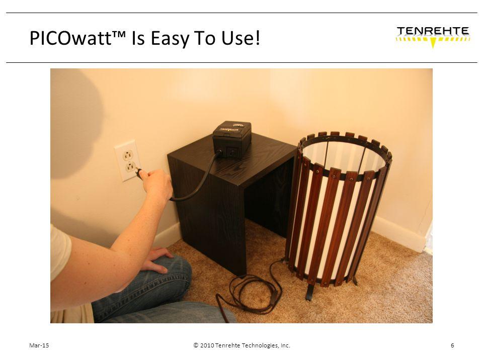 Mar-15© 2010 Tenrehte Technologies, Inc.6 PICOwatt™ Is Easy To Use!