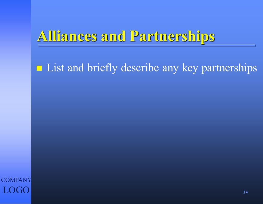 14 COMPANY LOGO Alliances and Partnerships n List and briefly describe any key partnerships